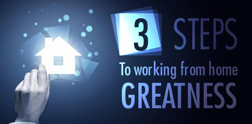 3 steps to working from home greatness