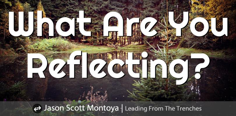 Marketing Is A Reflection. What Are You Reflecting?