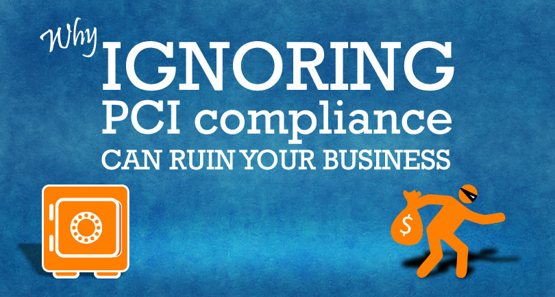 How Ignoring PCI Compliance Can Ruin Your Business