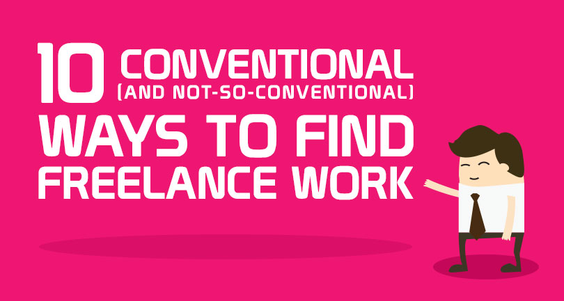 10 Conventional (And Not-So-Conventional) Ways to Find Freelance Work