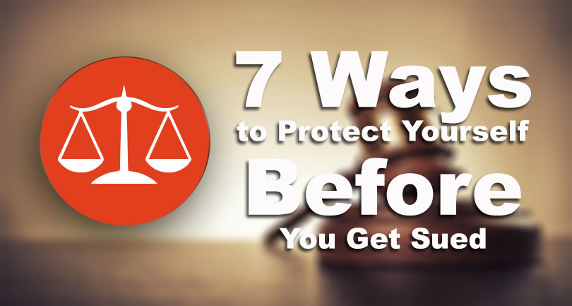 7 Ways to Protect Yourself Before You Get Sued