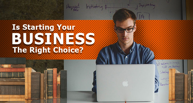 Is starting your business the right choice?