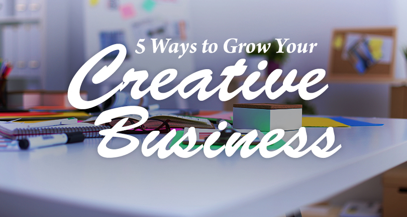 5 Ways to Grow Your Creative Business