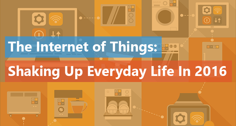 The Internet of Things: Shaking Up Everyday Life In 2016