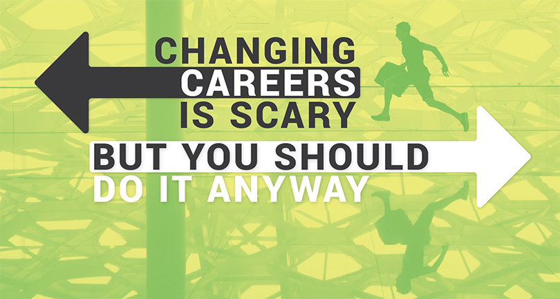 Changing Careers is Scary, But You Should Do It Anyway