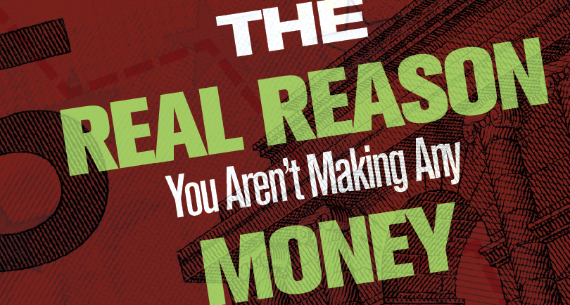 The Real Reason You Aren't Making Any Money