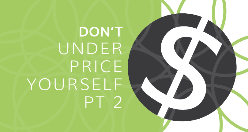 Don't Underprice Yourself: Part 2