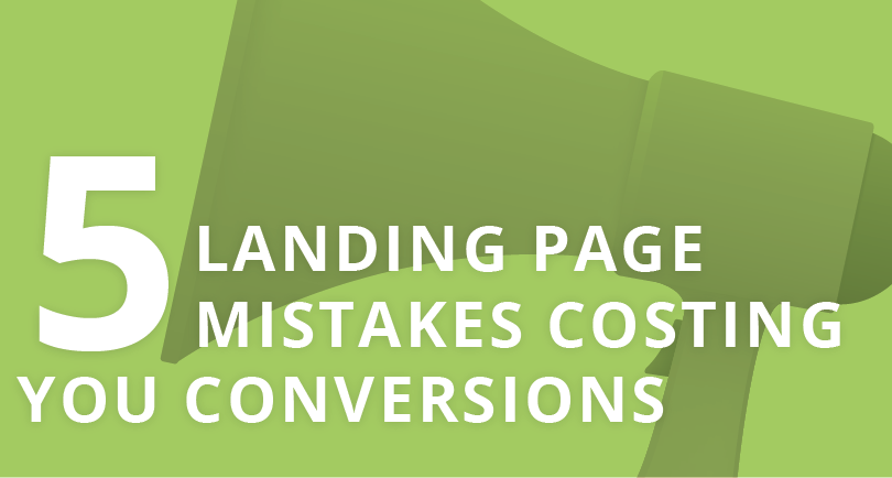 5 Landing Page Mistakes Costing You Conversions