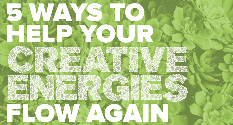 5 Ways to Help Your Creative Energies Flow Again