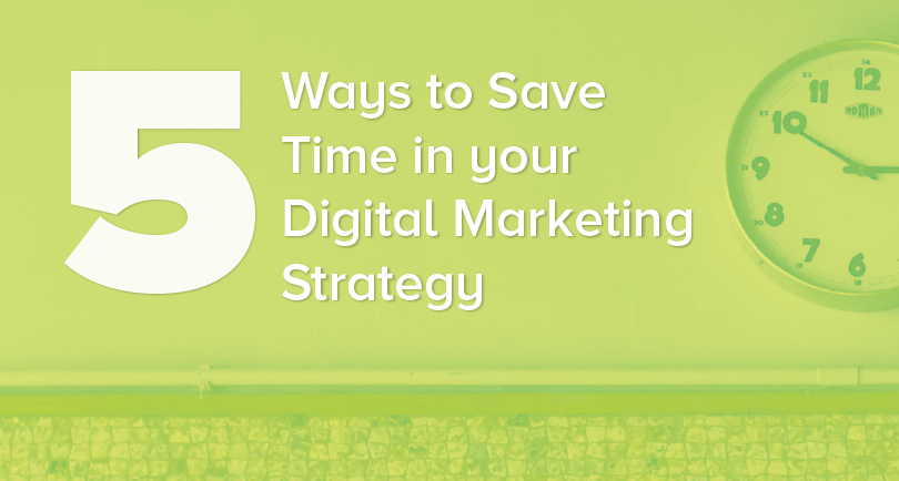 5 Ways to Save Time in Your Digital Marketing Strategy