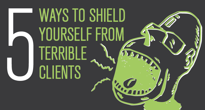 5 Ways to Shield Yourself from Terrible Clients