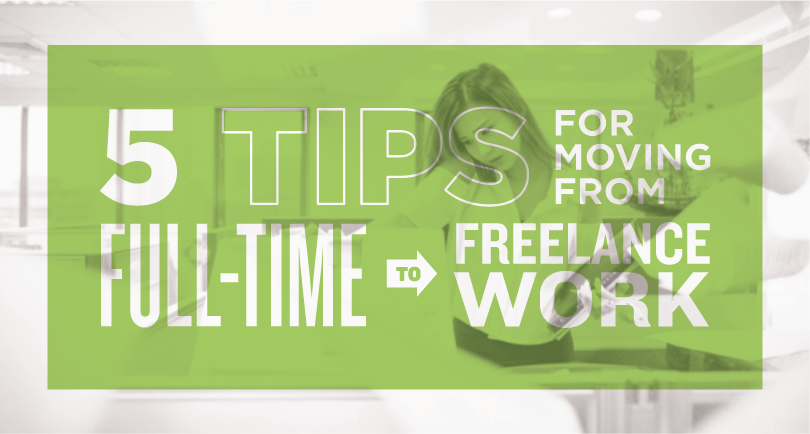 5 Tips for Moving from Full-Time to Freelance Work
