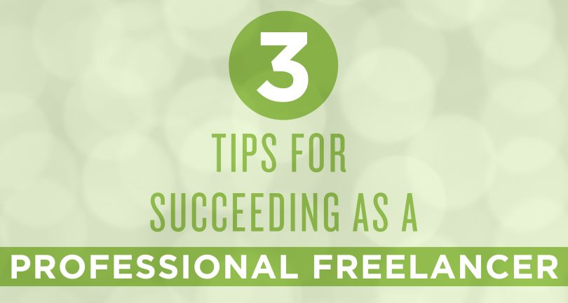 3 Tips for Succeeding as a Professional Freelancer