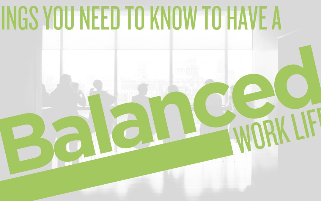 Things You Need to Know to Have a Balanced Work Life