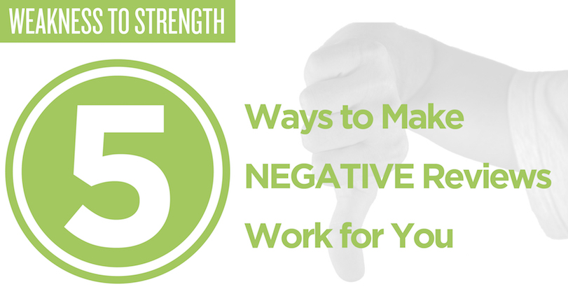 Weakness To Strength: 5 Ways To Make Negative Reviews Work For You
