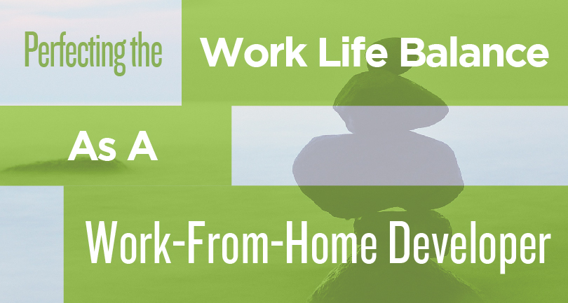 Perfecting the Work Life Balance as a Work-from-Home Developer