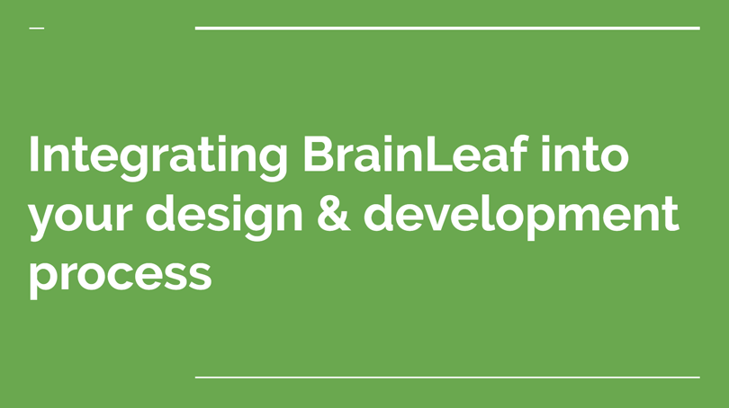Integrating BrainLeaf into your design & development process