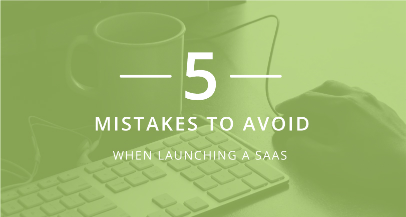 5 Mistakes to Avoid When Launching a SaaS
