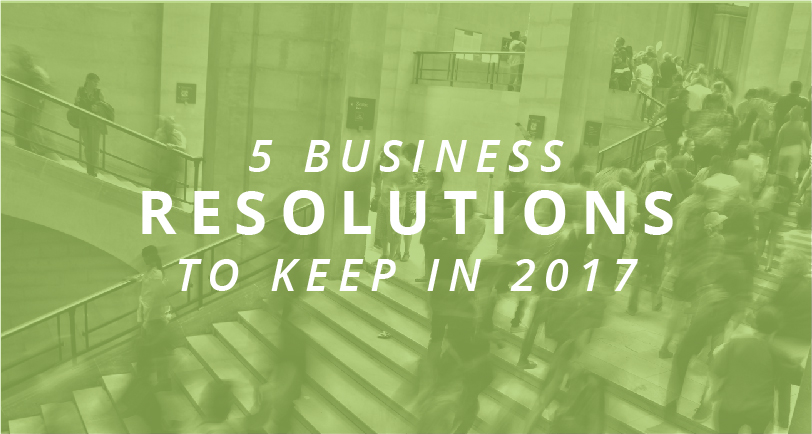5 Business Resolutions to Keep in 2017