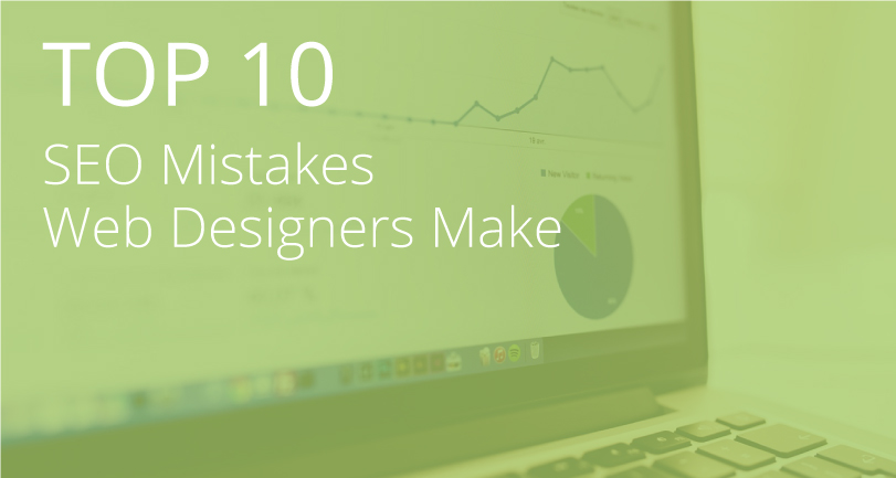 Top 10 SEO Mistakes Web Designers Make When Designing a Website