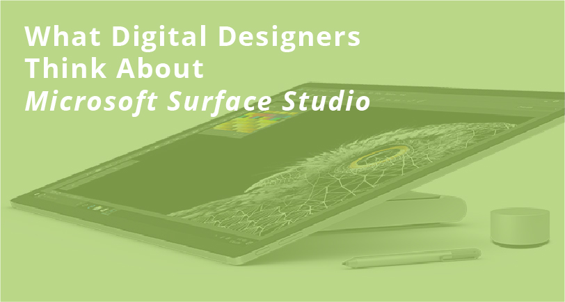 What Digital Designers Think About Microsoft Surface Studio