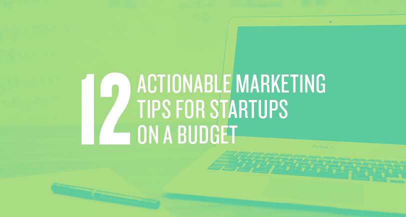 12 Actionable Marketing Tips for Startups on a Budget