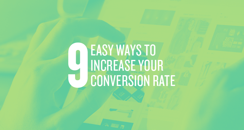 Nine Easy Ways to Increase Your Conversion Rate