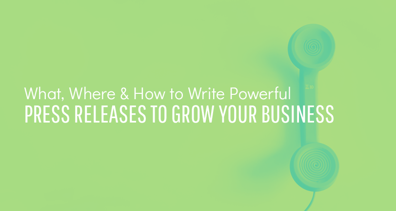 What, Where and How to Write Powerful Press Releases to Grow Your Business