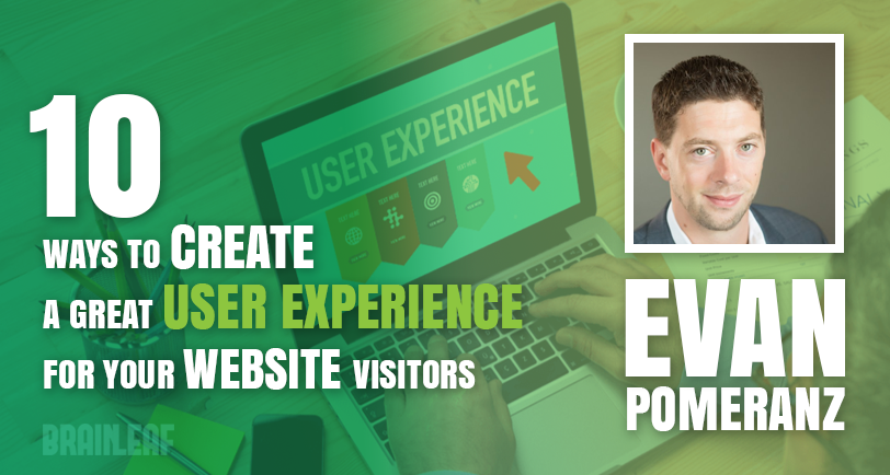 10 Ways To Create A Great User Experience For Your Website Visitors