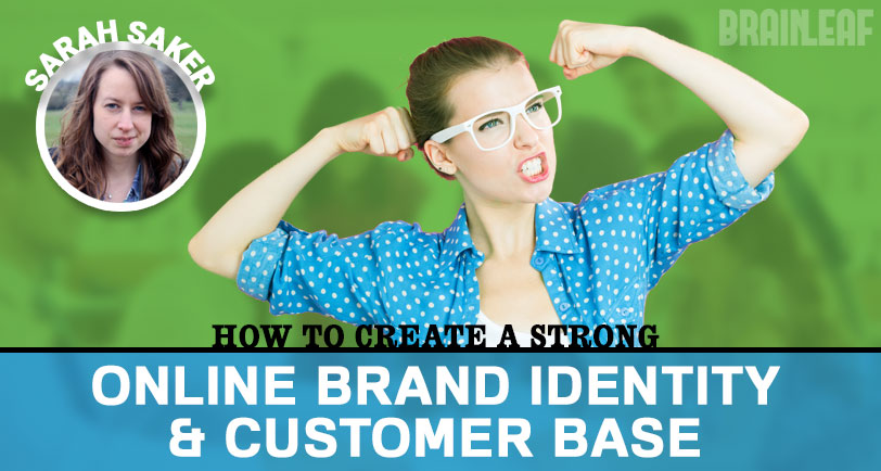 Create a Strong Online Brand Identity and Customer Base