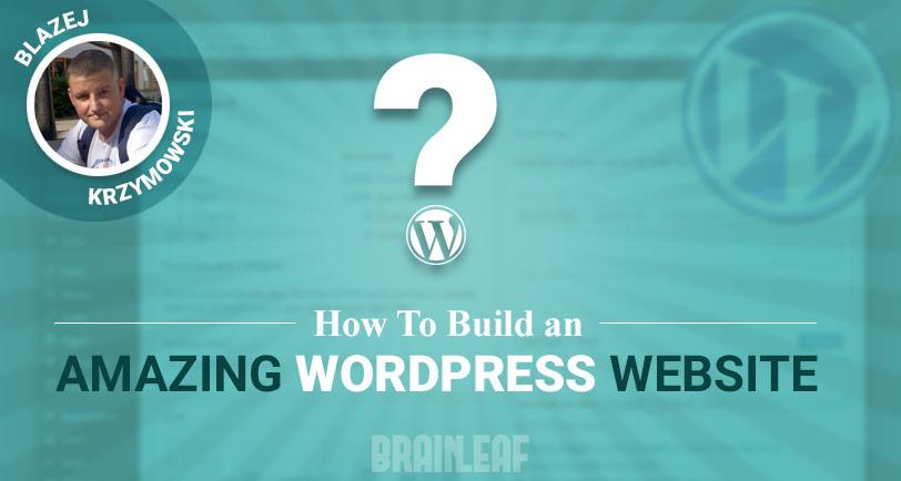How To Build An Amazing WordPress Website