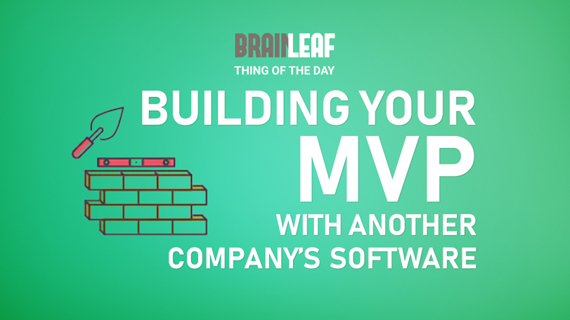 Building Your MVP With Another Company's Software