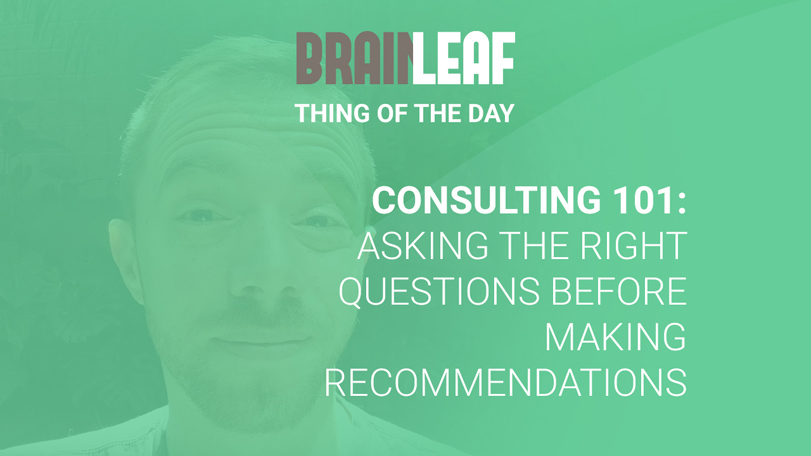 Consulting 101: Asking The Right Questions Before Making Recommendations