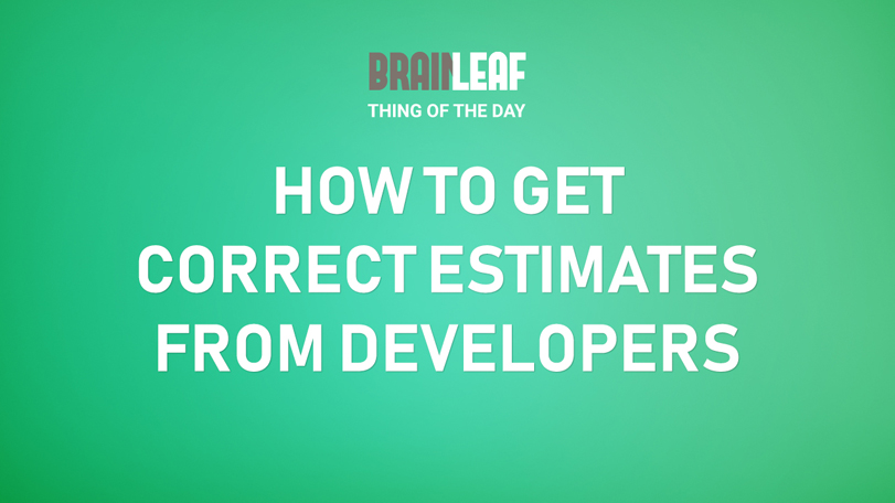How to Get Developers to Give You Accurate Estimates