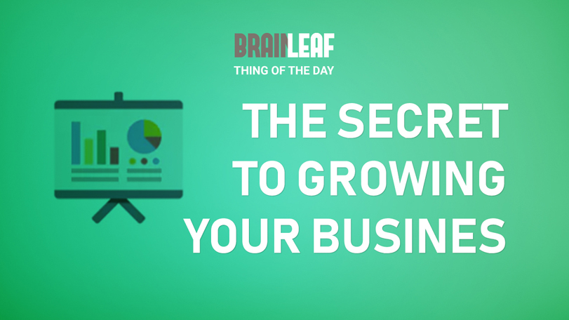 The Secret to Growing Your Business