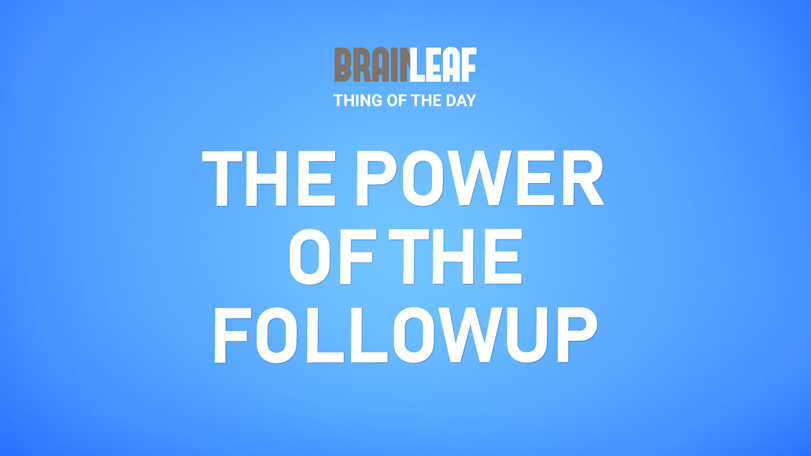 The Power Of The Followup