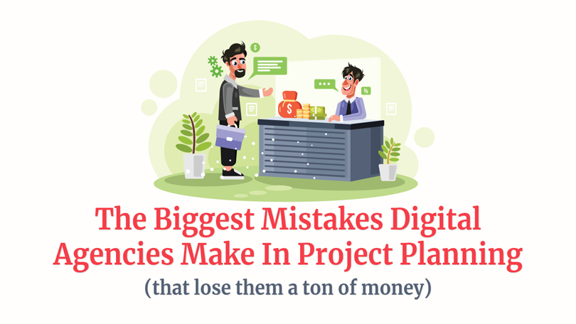 The Biggest Mistakes Digital Agencies Make In Project Planning (that lose them a ton of money)