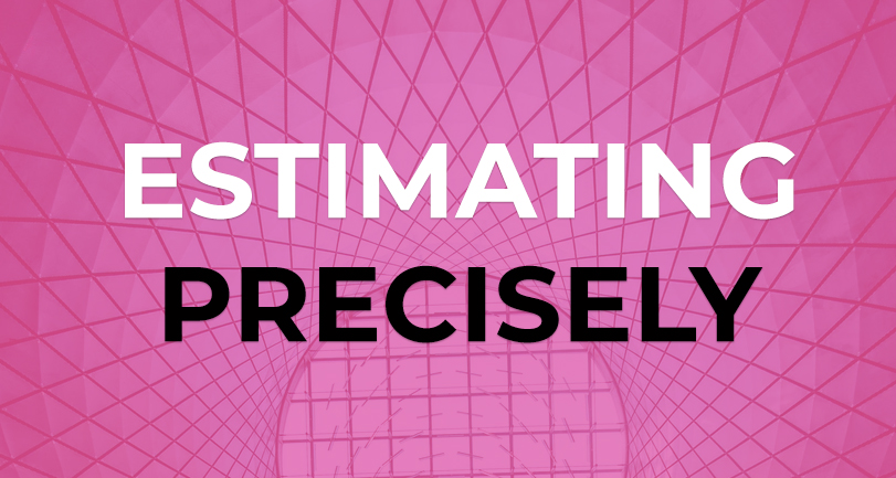 How to estimate projects precisely.