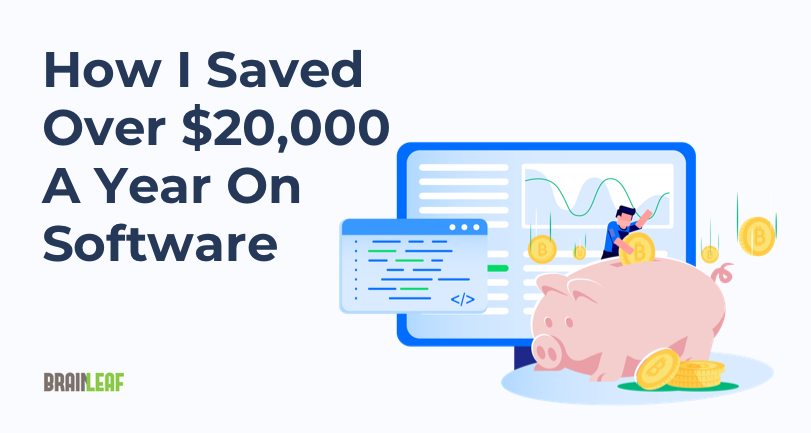 How I Saved Over $20,000 a Year on Software