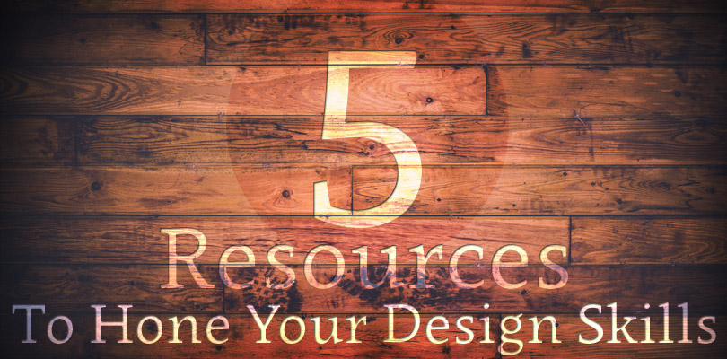 5 Resources to Hone Your Design Skills