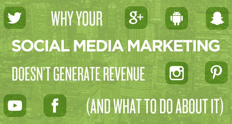 Why Your Social Media Marketing Doesn't Generate Revenue (And What to Do About It)