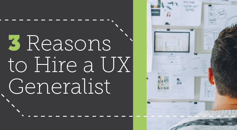 3 Reasons to Hire a UX Generalist